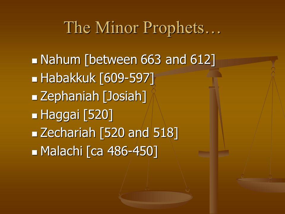 The Minor Prophets… Nahum [between 663 and 612] Habakkuk [609-597]
